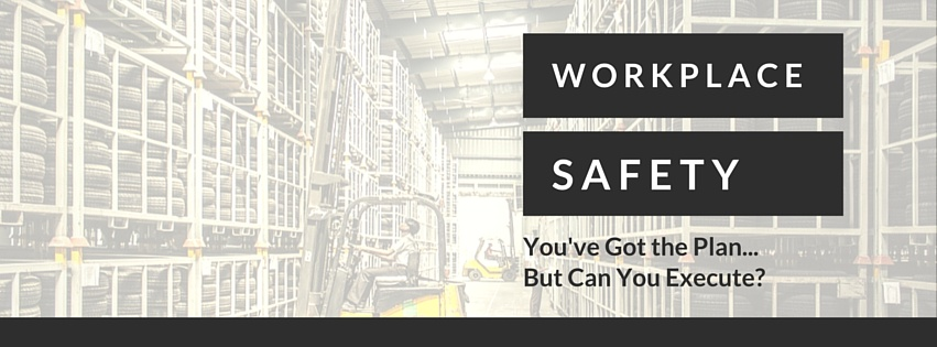 Workplace Safety Youve Got the PlanBut Can you Execute